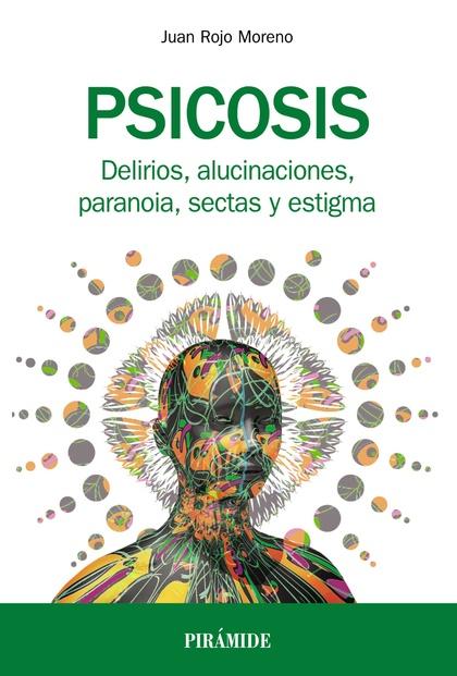 PSICOSIS. DELIRIOS, ALUCINACIONES, PARANOIA, SECTAS Y ESTIGMA