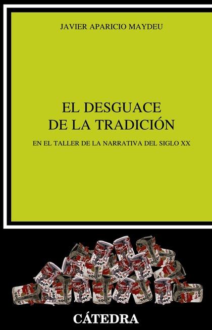EL DESGUACE DE LA TRADICIÓN. EN EL TALLER DE LA NARRATIVA DEL SIGLO XX