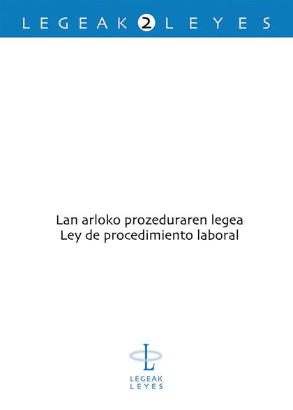 LAN ARLOKO PROZEDURAREN LEGEA = LEY DE PROCEDIMIENTO LABORAL