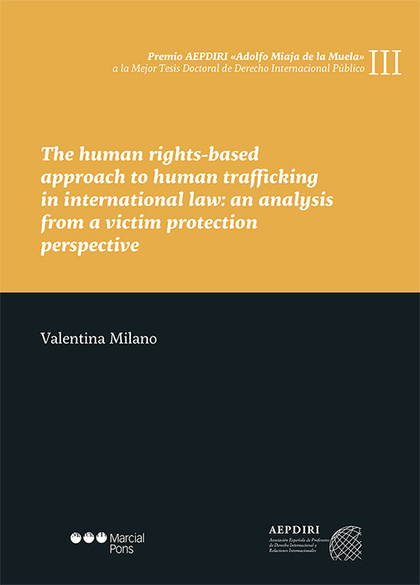 THE HUMAN RIGHTS BASED APPROACH TO HUMAN TRAFFICKING IN INTERNATIONAL LAW. AN AN