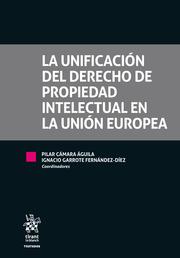 LA UNIFICACIÓN DEL DERECHO DE PROPIEDAD INTELECTUAL EN LA UNIÓN EUROPEA.