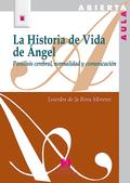 LA HISTORIA DE VIDA DE ÁNGEL : PARÁLISIS CEREBRAL, NORMALIDAD Y COMUNICACIÓN