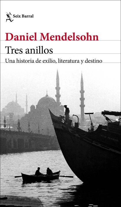 TRES ANILLOS. UNA HISTORIA DE EXILIO, LITERATURA Y DESTINO