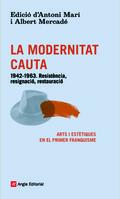 LA MODERNITAT CAUTA. 1942-1963. RESISTÈNCIA, RESIGNACIÓ, RESTAURACIÓ
