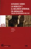 ESTUDIOS SOBRE LA NOBLEZA Y EL RÉGIMEN SEÑORIAL EN ANDALUCÍA (SIGLOS XIV-MEDIADOS DEL XVI)