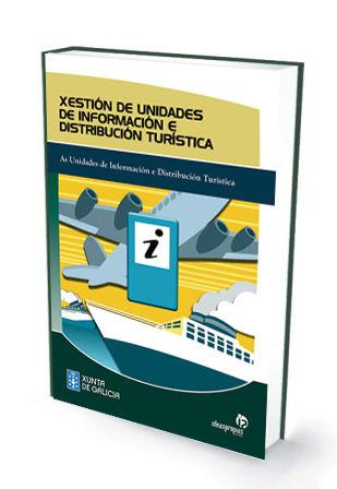 XESTIÓN DE UNIDADES DE INFORMACIÓN E DISTRIBUCIÓN TURÍSTICA : AS UNIDADES DE INFORMACIÓN E DIST