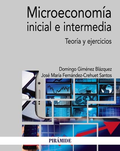MICROECONOMÍA INICIAL E INTERMEDIA. TEORÍA Y EJERCICIOS