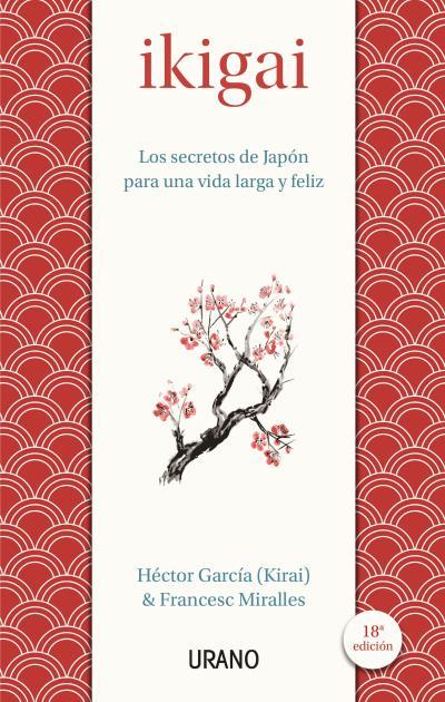 IKIGAI. LOS SECRETOS DE JAPÓN PARA UNA VIDA LARGA Y FELIZ