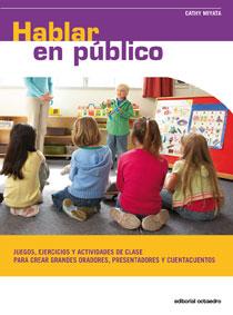 HABLAR EN PÚBLICO : JUEGOS, EJERCICIOS Y ACTIVIDADES DE CLASE PARA CREAR GRANDES ORADORES, PRES