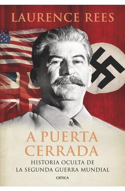 A PUERTA CERRADA : HISTORIA OCULTA DE LA SEGUNDA GUERRA MUNDIAL