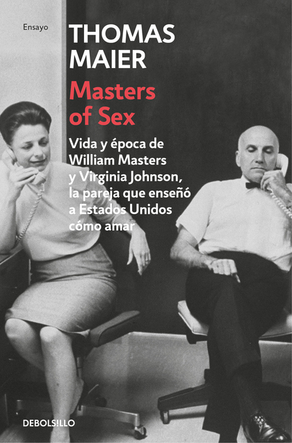 MASTERS OF SEX. VIDA Y ÉPOCA DE WILLIAM MASTERS Y VIRGINIA JOHNSON, LA PAREJA QUE ENSEÑÓ A ESTA