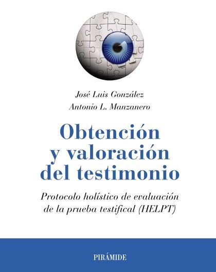 OBTENCIÓN Y VALORACIÓN DEL TESTIMONIO. PROTOCOLO HOLÍSTICO DE EVALUACIÓN DE LA PRUEBA TESTIFICA