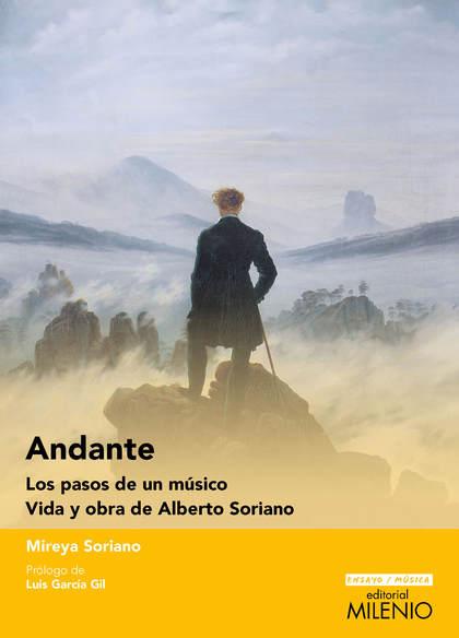 ANDANTE. LOS PASOS DE UN MÚSICO. VIDA Y OBRA DE ALBERTO SORIANO
