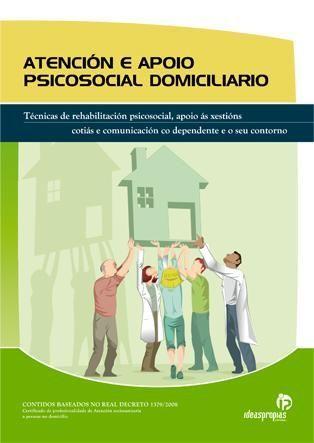 ATENCIÓN E APOIO PSICOSOCIAL DOMICILIARIO : TÉCNICAS DE REHABILITACIÓN PSICOSOCIAL, APOIO ÁS XE