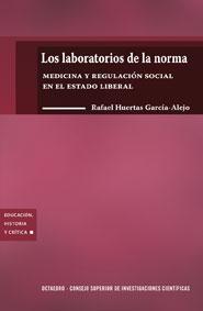 LOS LABORATORIOS DE LA NORMA : MEDICINA Y REGULACIÓN SOCIAL EN EL ESTADO LIBERAL