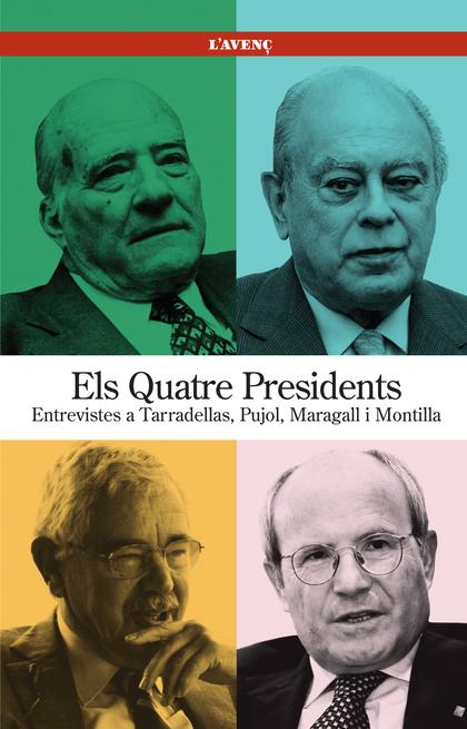 ELS QUATRE PRESIDENTS : ENTREVISTES A TARRADELLAS, PUJOL, MARAGALL I MONTILLA