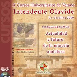 ACTUALIDAD Y FUTURO DE LA MINERÍA ANDALUZA : X CURSOS UNIVERSITARIOS DE VERANO INTENDENTE OLAVI