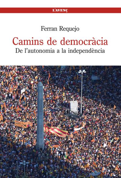 CAMINS DE DEMOCRÀCIA : DE L´AUTONOMIA A LA INDEPENDÈNCIA