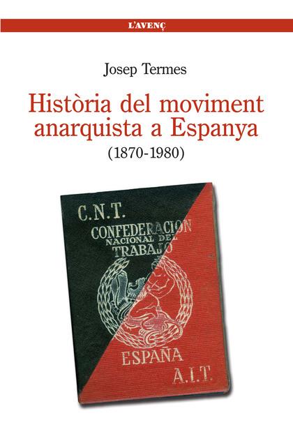 HISTÒRIA DEL MOVIMENT ANARQUISTA A ESPANYA, 1870-1980