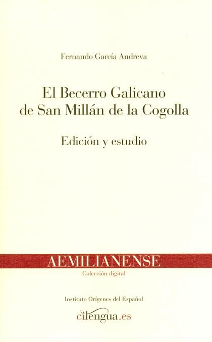 EL BECERRO GALICANO DE SAN MILLÁN DE LA COGOLLA : EDICIÓN Y ESTUDIO