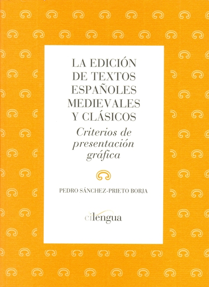 LA EDICIÓN DE TEXTOS ESPAÑOLES MEDIEVALES Y CLÁSICOS : CRITERIOS DE PRESENTACIÓN GRÁFICA
