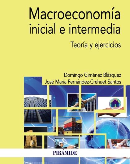 MACROECONOMÍA INICIAL E INTERMEDIA. TEORÍA Y EJERCICIOS