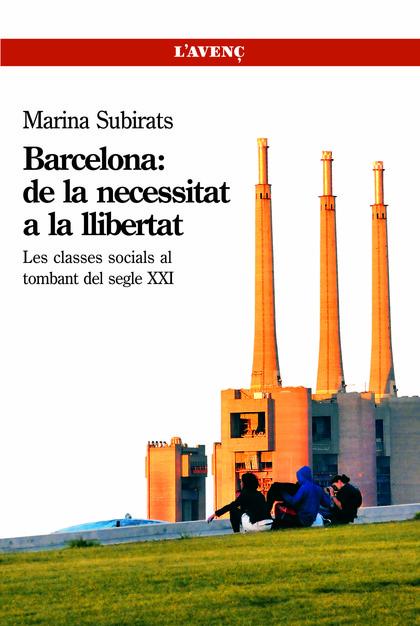 BARCELONA : DE LA NECESSITAT A LA LLIBERTAT : LES CLASSES SOCIALS AL TOMBANT DEL SEGLE XXI