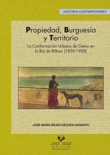 PROPIEDAD, BURGUESÍA Y TERRITORIO: LA CONFORMACIÓN URBANA DE GETXO EN LA RÍA DE BILBAO (1850-19