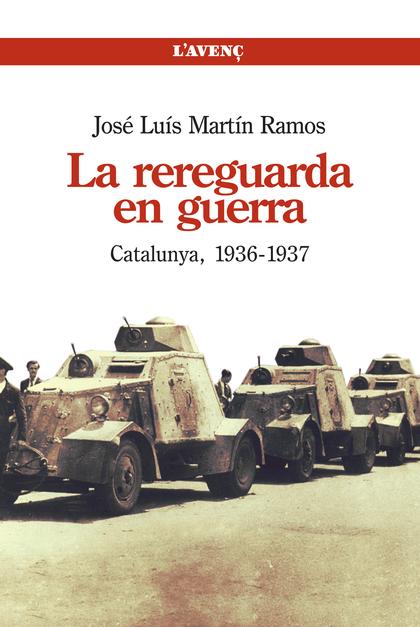 LA REREGUARDA EN GUERRA : CATALUNYA, 1936-1937