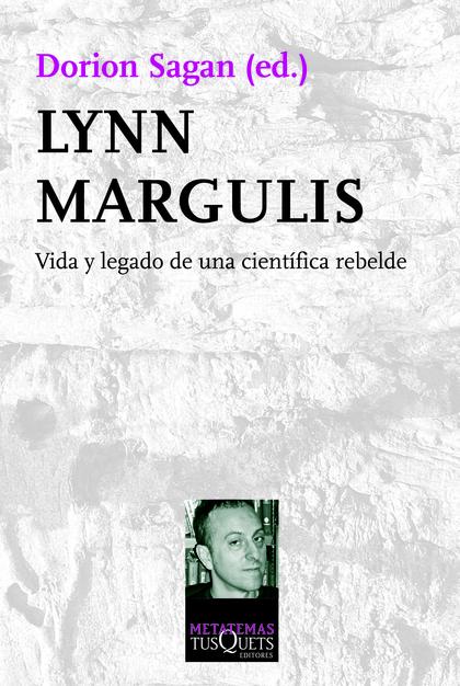 LYNN MARGULIS. VIDA Y LEGADO DE UNA CIENTÍFICA REBELDE