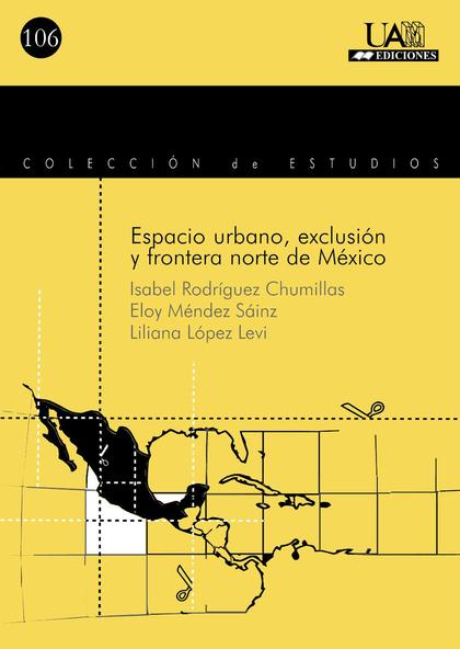 ESPACIO URBANO, EXCLUSIÓN Y FRONTERA NORTE DE MÉXICO
