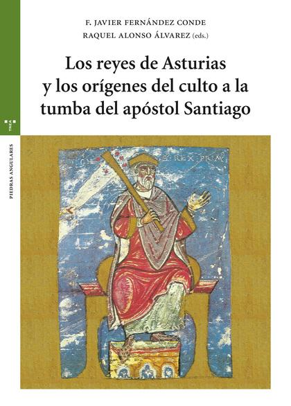 LOS REYES DE ASTURIAS Y LOS ORÍGENES DEL CULTO A LA TUMBA DEL APÓSTOL SANTIAGO