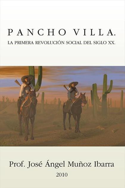 Pancho Villa. La Primera Revolución Social Del Siglo XX