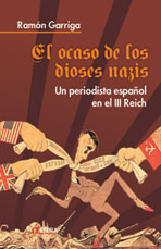 EL OCASO DE LOS DIOSES NAZIS: UN PERIODISTA ESPAÑOL EN EL III REICH