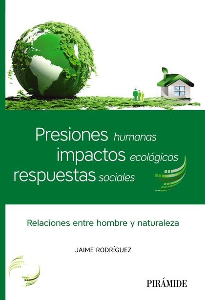 PRESIONES HUMANAS, IMPACTOS ECOLÓGICOS, RESPUESTAS SOCIALES. RELACIONES ENTRE HOMBRE Y NATURALE