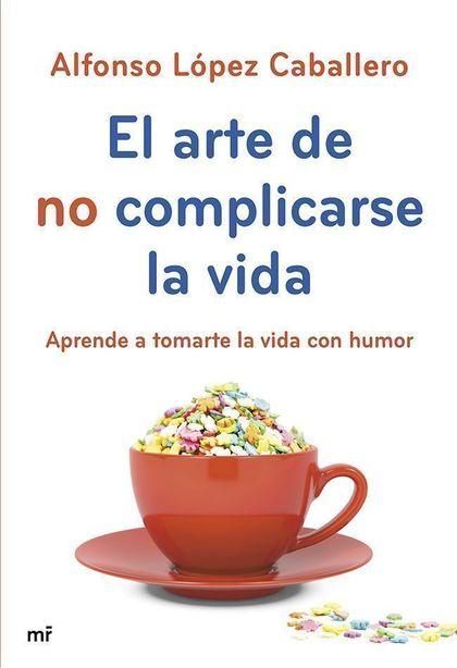 EL ARTE DE NO COMPLICARSE LA VIDA