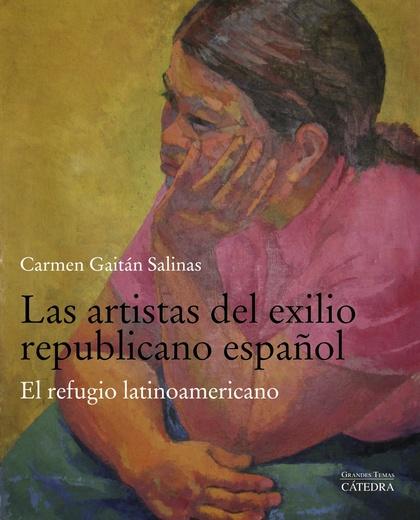 LAS ARTISTAS DEL EXILIO REPUBLICANO ESPAÑOL. EL REFUGIO LATINOAMERICANO
