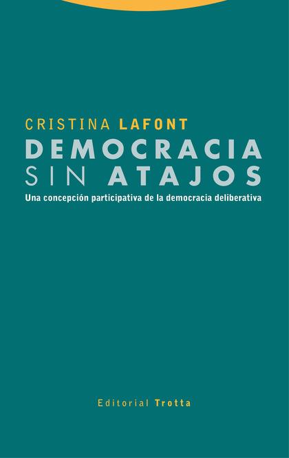 DEMOCRACIA SIN ATAJOS. UNA CONCEPCIÓN PARTICIPATIVA DE LA DEMOCRACIA DELIBERATIVA