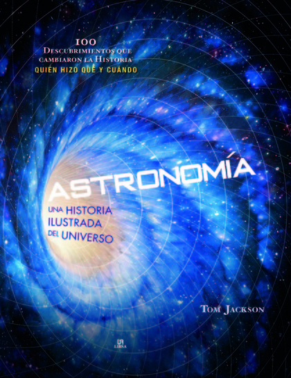 ASTRONOMÍA. UNA HISTORIA ILUSTRADA DEL UNIVERSO