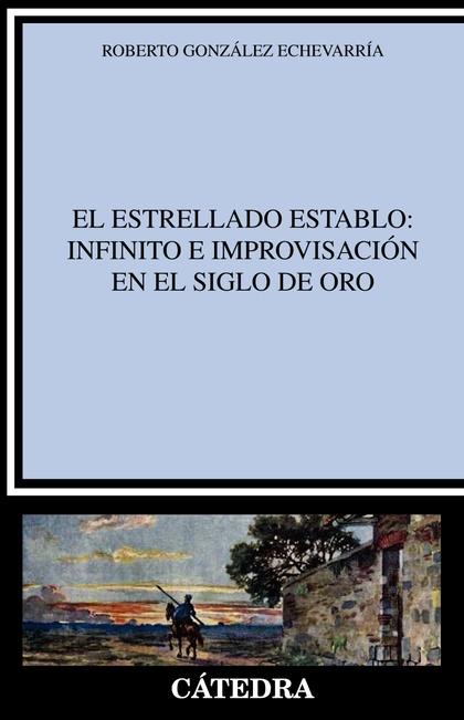 EL ESTRELLADO ESTABLO: INFINITO E IMPROVISACIÓN EN EL SIGLO DE ORO.