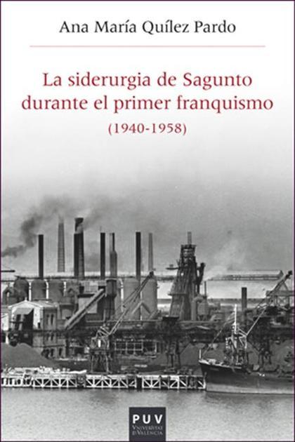 LA SIDERURGIA DE SAGUNTO DURANTE EL PRIMER FRANQUISMO (1940-1958). ESTRUCTURA ORGANIZATIVA, PRO