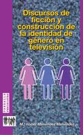 DISCURSOS DE FICCIÓN Y CONSTRUCCIÓN DE LA IDENTIDAD DE GÉNERO EN TELEVISIÓN