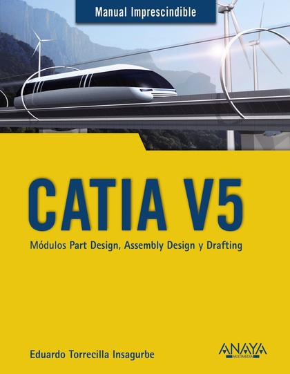 CATIA V5. MÓDULOS PART DESIGN, ASSEMBLY DESIGN Y DRAFTING.