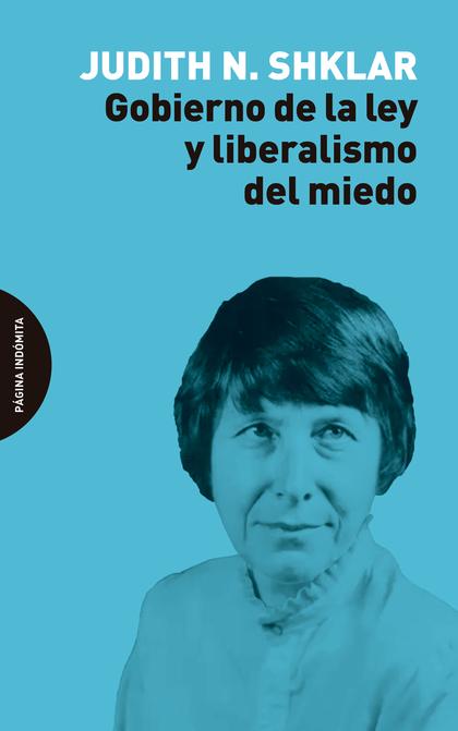 GOBIERNO DE LA LEY Y LIBERALISMO DEL MIEDO.