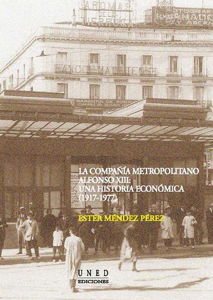 LA COMPAÑÍA METROPOLITANA ALFONSO XII : UNA HISTORIA ECONÓMICA (1917-1977)