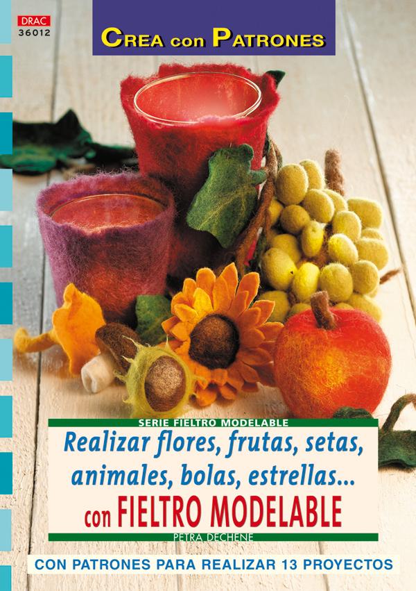 REALIZAR FLORES, FRUTAS, SETAS, ANIMALES, BOLAS, ESTRELLAS--- CON FIELTRO MODELABLE