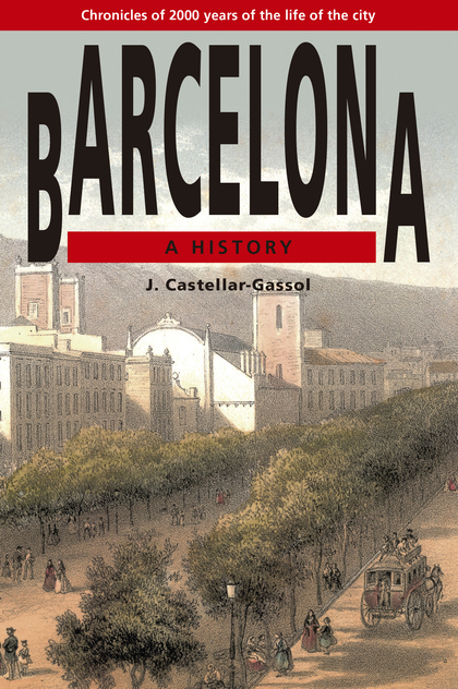 BARCELONA, A HISTORY : CHRONICALS OF 2000 YEARS OF THE LIFE OF THE CITY