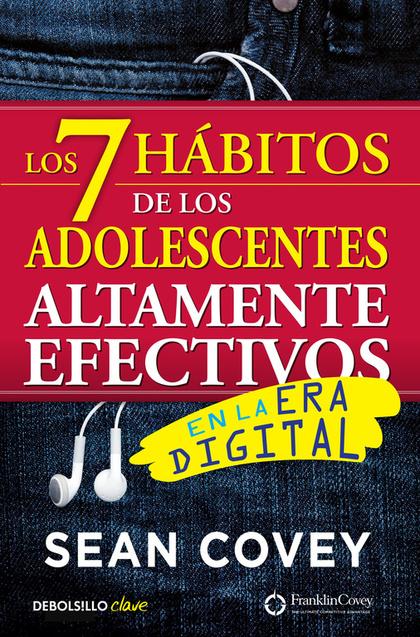 LOS 7 HÁBITOS DE LOS ADOLESCENTES ALTAMENTE EFECTIVOS EN LA ERA DIGITAL.