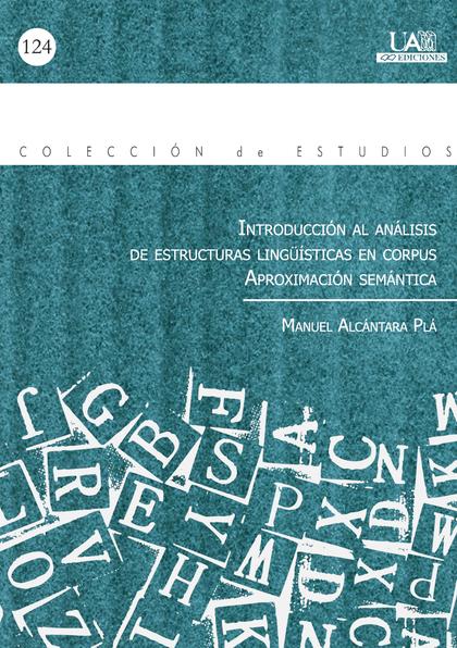 INTRODUCCIÓN AL ANÁLISIS DE ESTRUCTURAS LINGÜÍSTICAS EN CORPUS: APROXIMACIÓN SEMÁNTICA