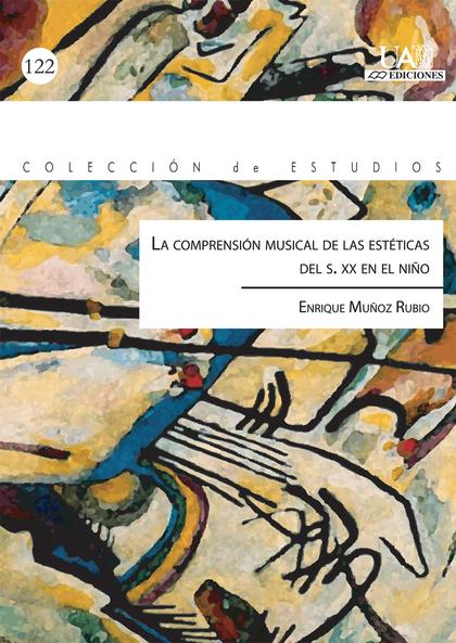 LA COMPRENSIÓN MUSICAL DE LAS ESTÉTICAS DEL S. XX EN EL NIÑO
